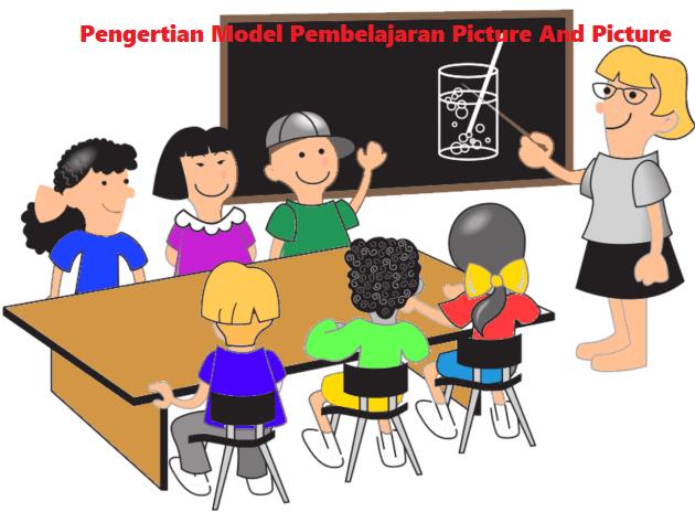 Pengertian Model Pembelajaran Picture And Picture